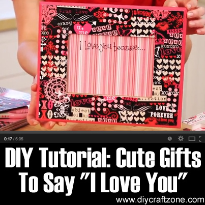 DIY Tutorial- Cute Gifts To Say 'I Love You'