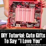 "DIY Tutorial: Cute Gifts To Say ""I Love You"""